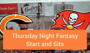 Tampa Bay v Chicago for Thursday Night Football, Fantasy Start/Sit list